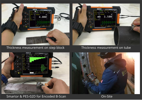 Thickness measurement on step block Thickness measurement on tube On-Site Smartor & PES-02D for Encoded B-Scan